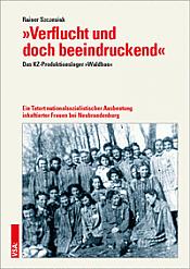 Verflucht und doch beeindruckend - Das KZ-Produktionslager »Waldbau«