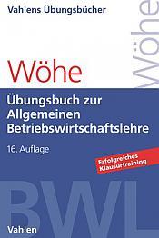 Übungsbuch zur Einführung in die Allgemeine Betriebswirtschaftslehre. 16. Auflage 2020